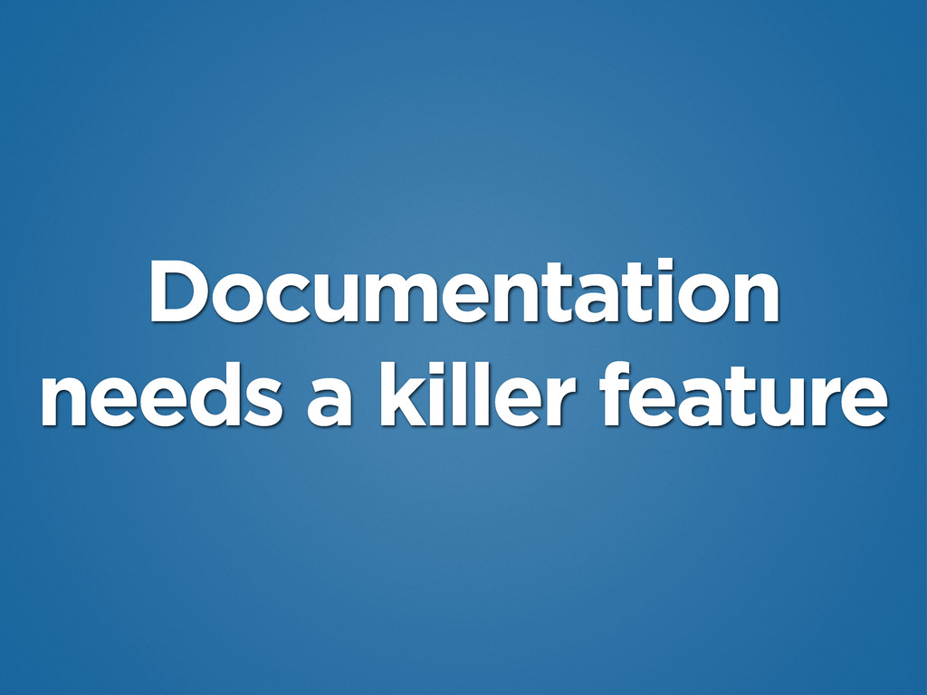 Documentation needs a killer feature