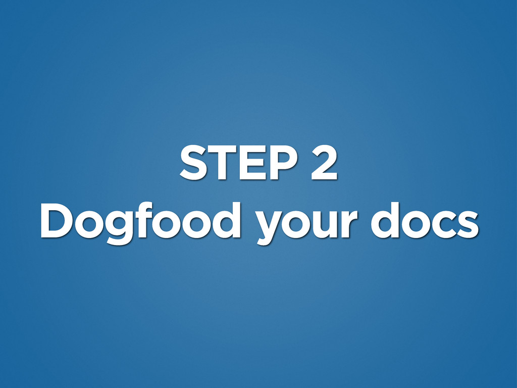 STEP 2 Dogfood your docs