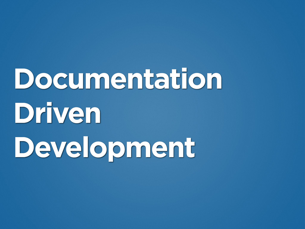 Documentation Driven Development