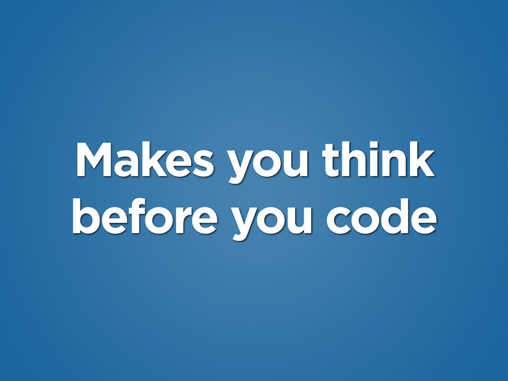 Makes you think before you code