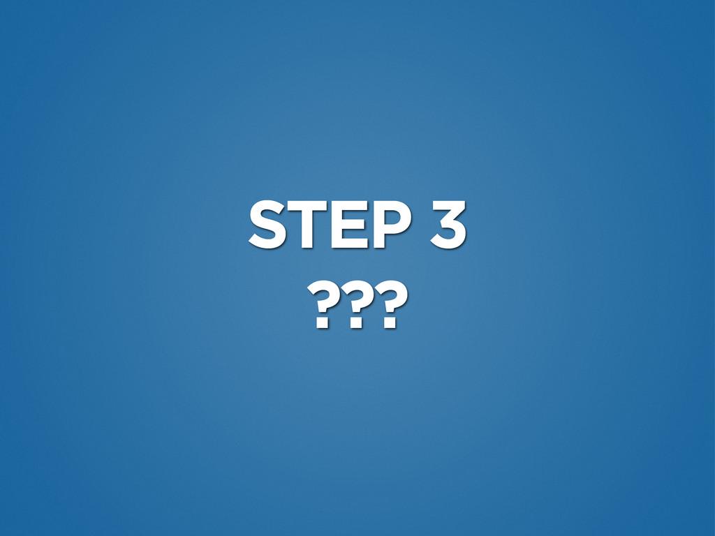 STEP 3 ???