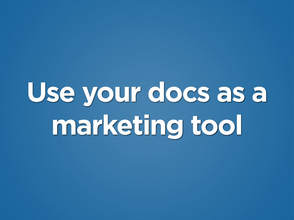 Use your docs as a marketing tool