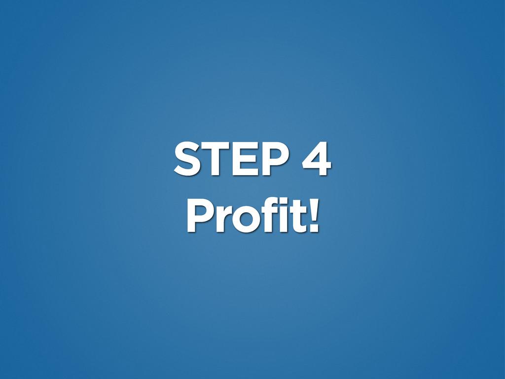 STEP 4 Profit!