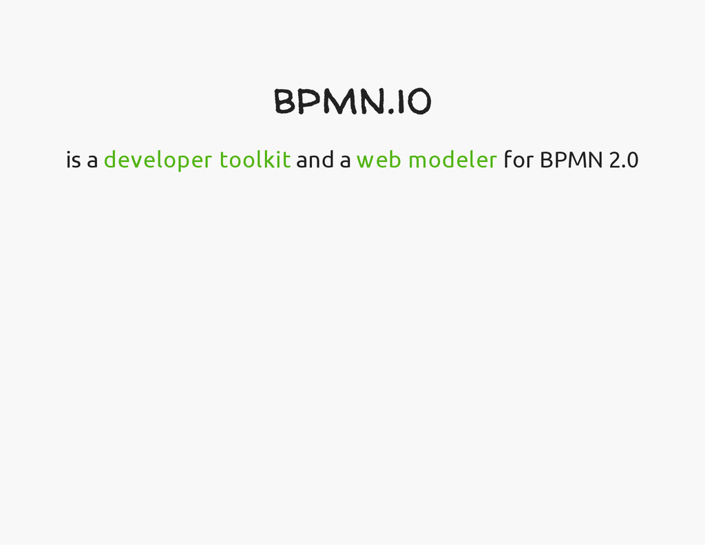bpmn.io is a developer toolkit and a web modele...