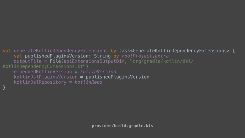 val generateKotlinDependencyExtensions by task<...