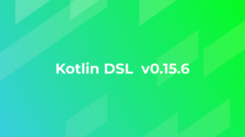 Kotlin DSL v0.15.6