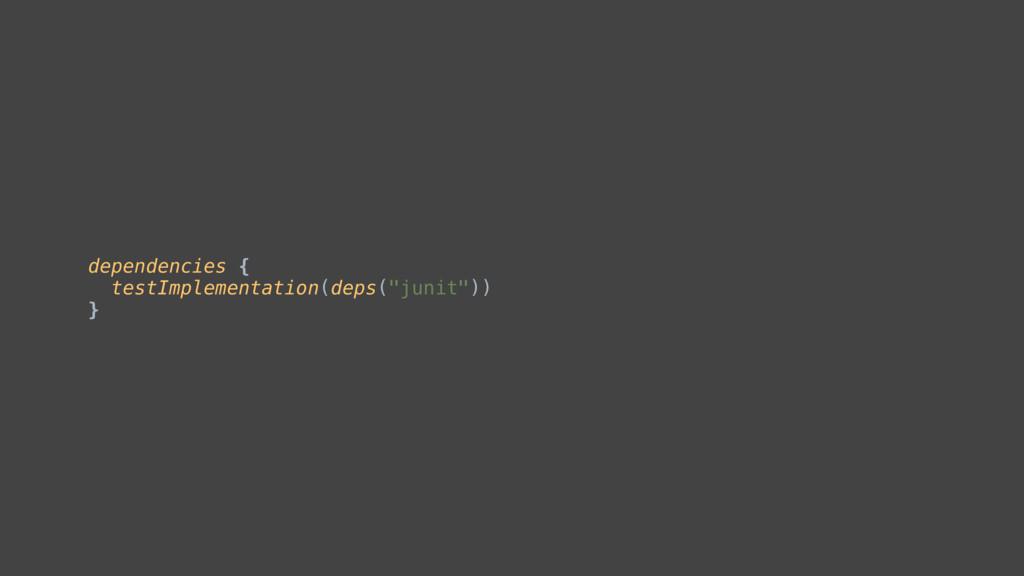 "dependencies { testImplementation(deps(""junit"")..."