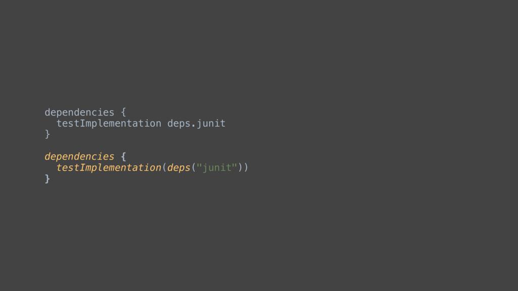 dependencies { testImplementation deps.junit }Q...