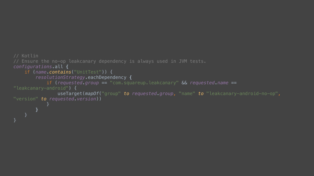 // Kotlin // Ensure the no-op leakcanary depend...
