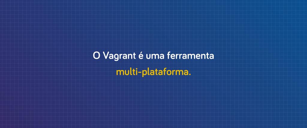 O Va rant é uma ferramenta multi-plataforma.