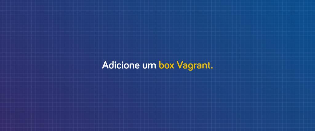 Adicione um box Va rant.