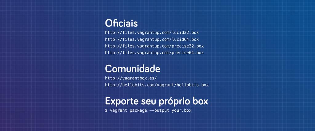 Oficiais http://files.vagrantup.com/lucid32.box ...