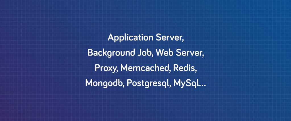 Application Server, Back round Job, Web Server,...