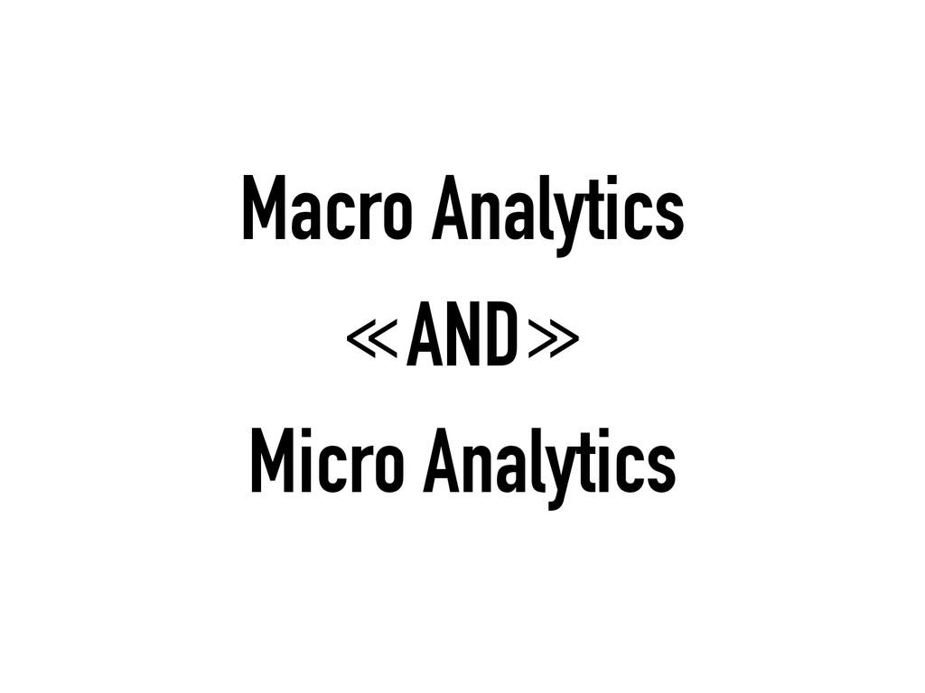 Macro Analytics ≪AND≫ Micro Analytics