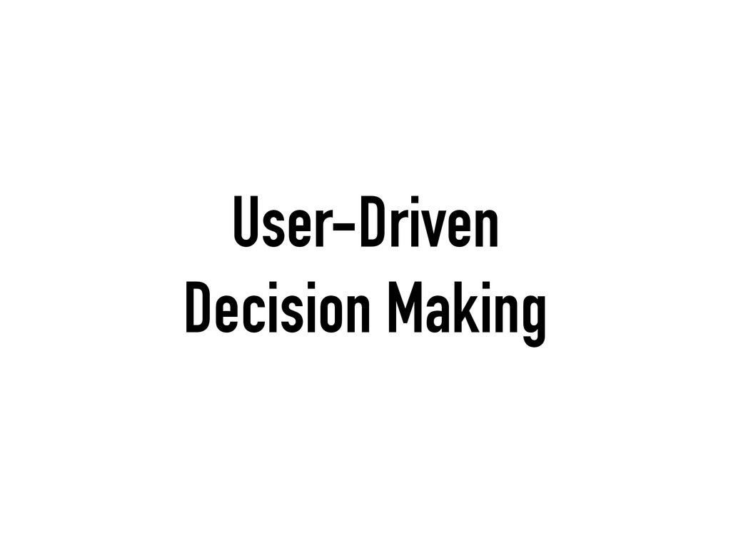 User-Driven Decision Making