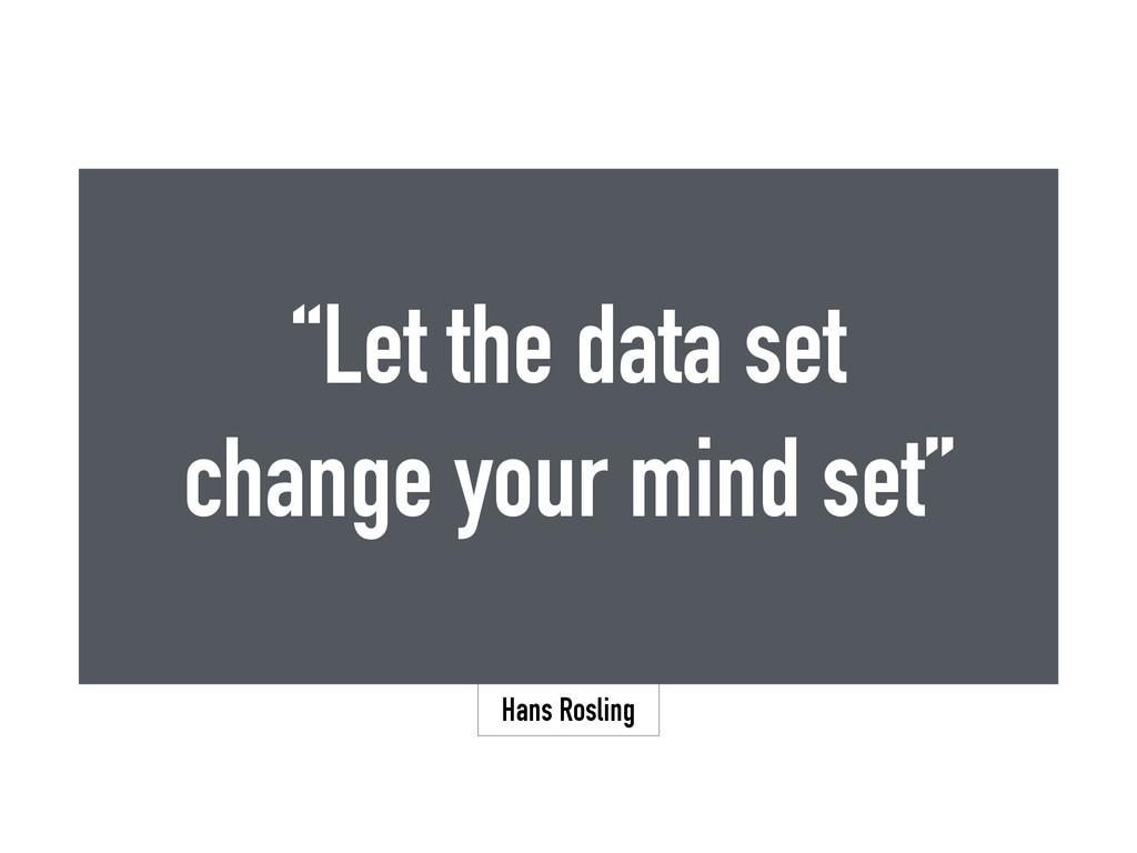 """Hans Rosling """"Let the data set change your mind..."""