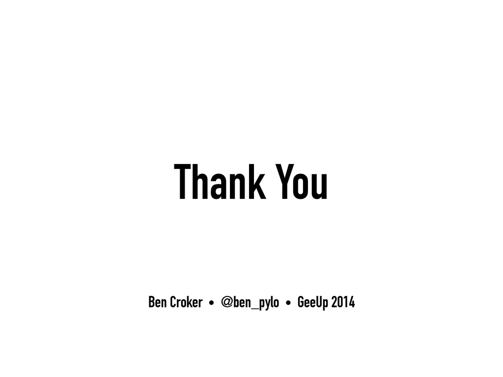 Ben Croker • @ben_pylo • GeeUp 2014 Thank You