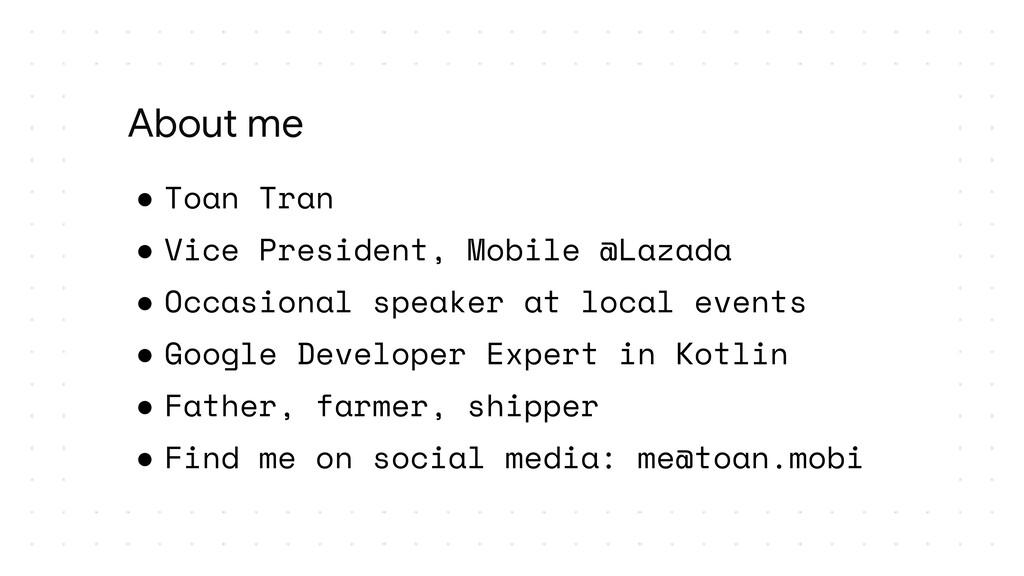 ● Toan Tran ● Vice President, Mobile @Lazada ● ...