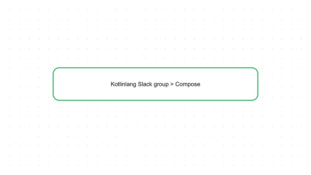 Kotlinlang Slack group > Compose