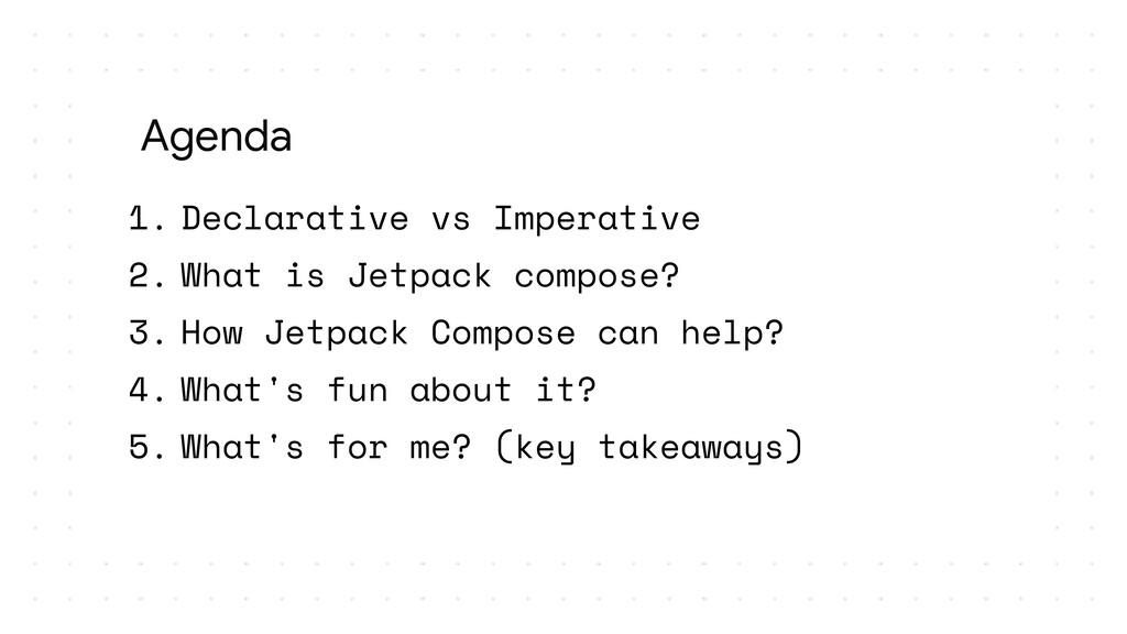 1. Declarative vs Imperative 2. What is Jetpack...