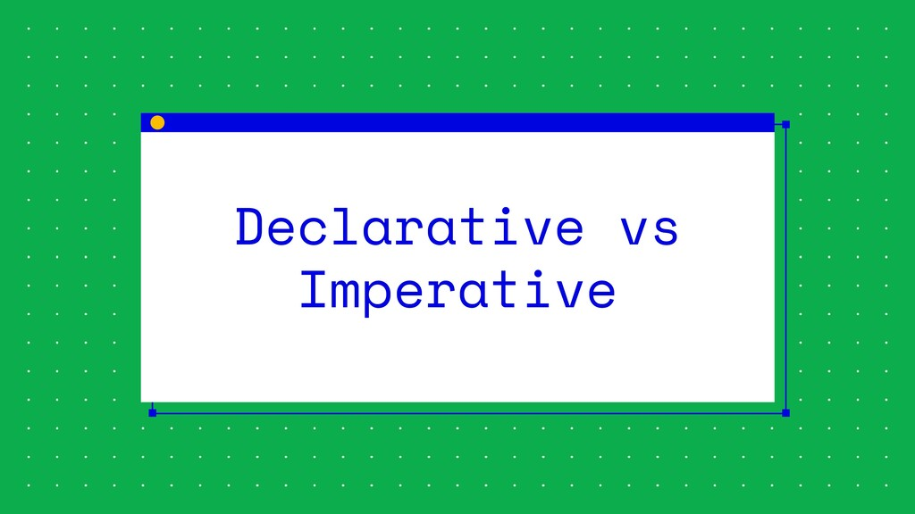 Declarative vs Imperative