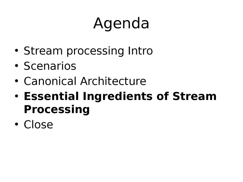 Agenda • Stream processing Intro • Scenarios • ...