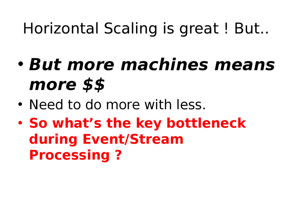 Horizontal Scaling is great ! But.. • But more ...