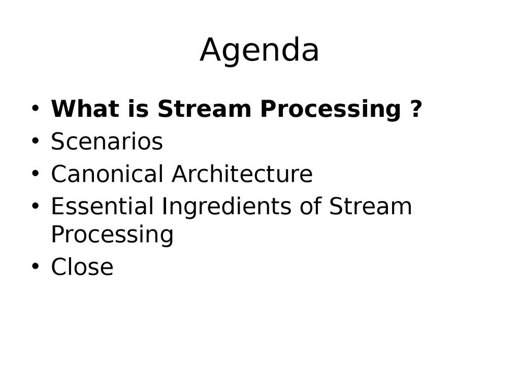 Agenda • What is Stream Processing ? • Scenario...