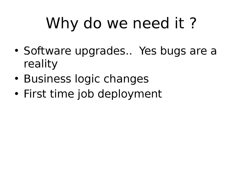 Why do we need it ? • Software upgrades.. Yes b...