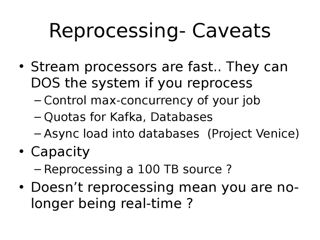Reprocessing- Caveats • Stream processors are f...