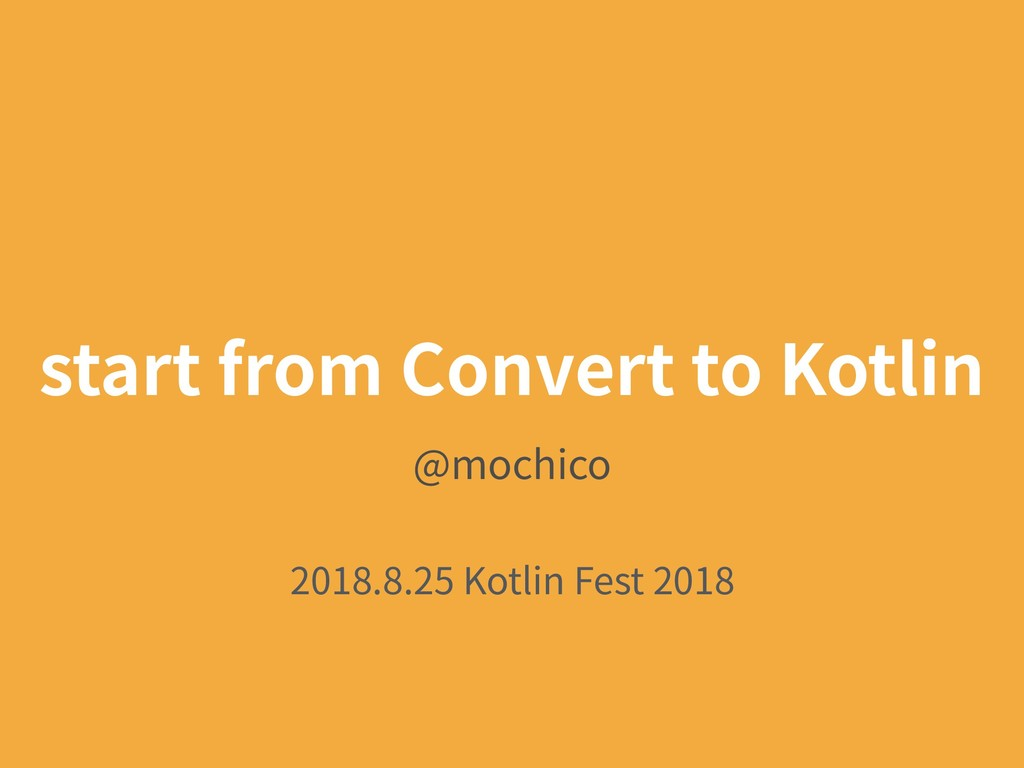 start from Convert to Kotlin @mochico 2018.8.25...