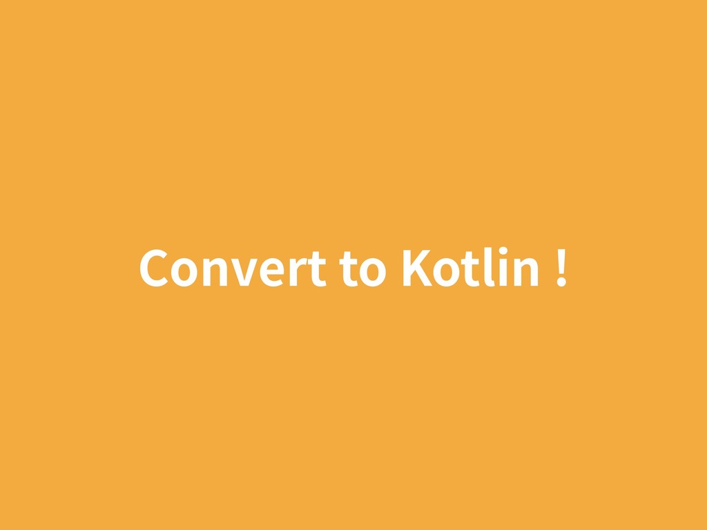 Convert to Kotlin !