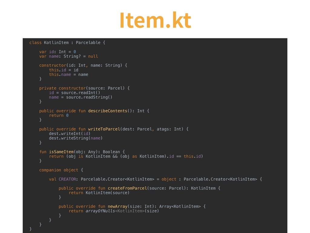 class KotlinItem : Parcelable { var id: Int = 0...