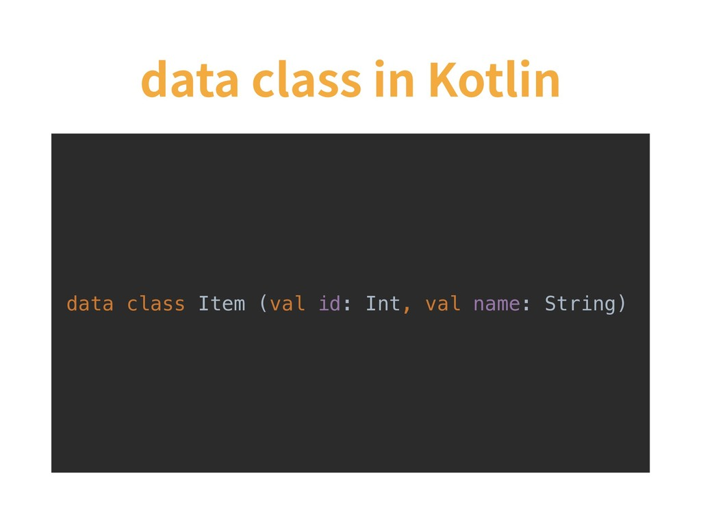 data class in Kotlin data class Item (val id: I...