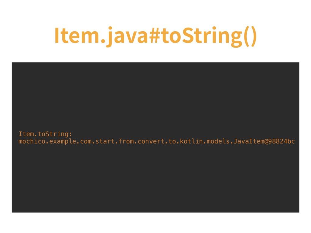 Item.java#toString() Item.toString: mochico.exa...