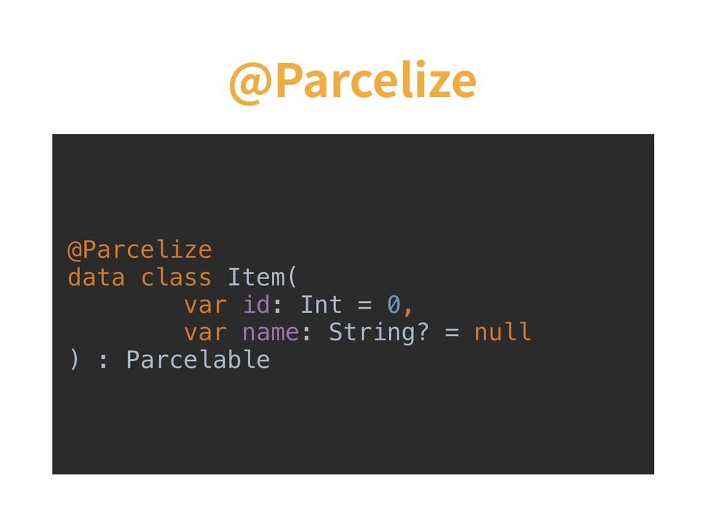 @Parcelize @Parcelize data class Item( var id: ...