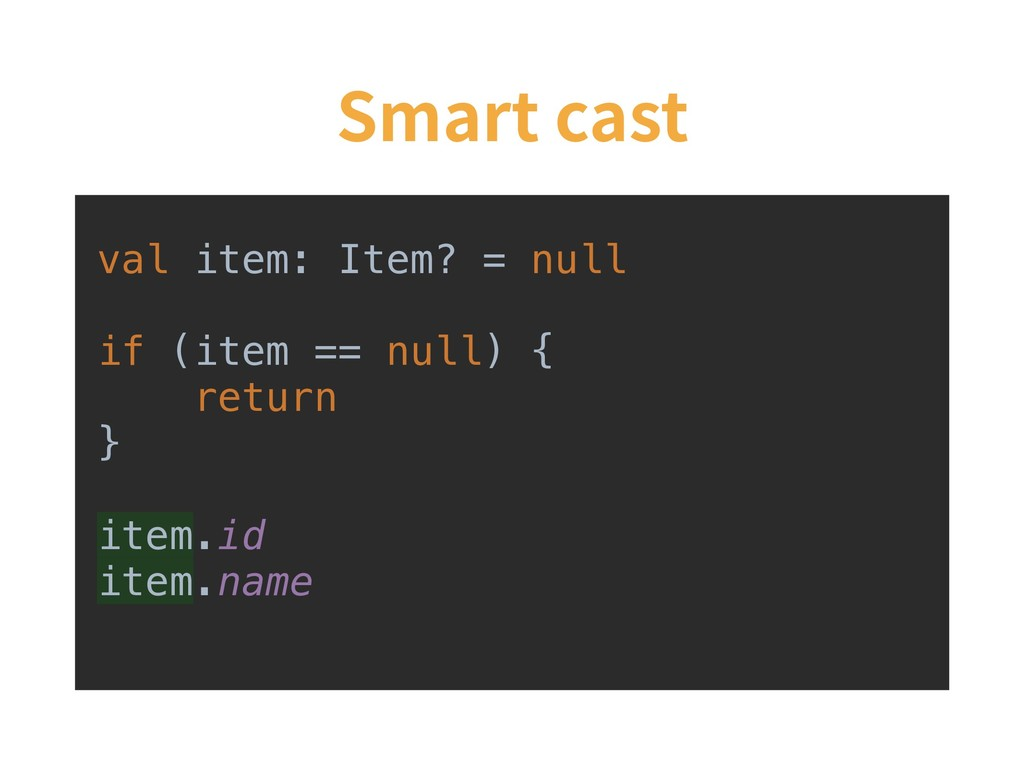 Smart cast val item: Item? = null if (item == n...
