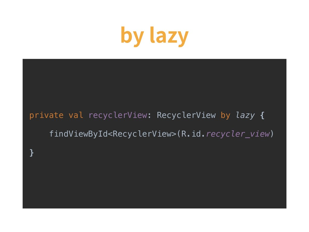 by lazy private val recyclerView: RecyclerView ...