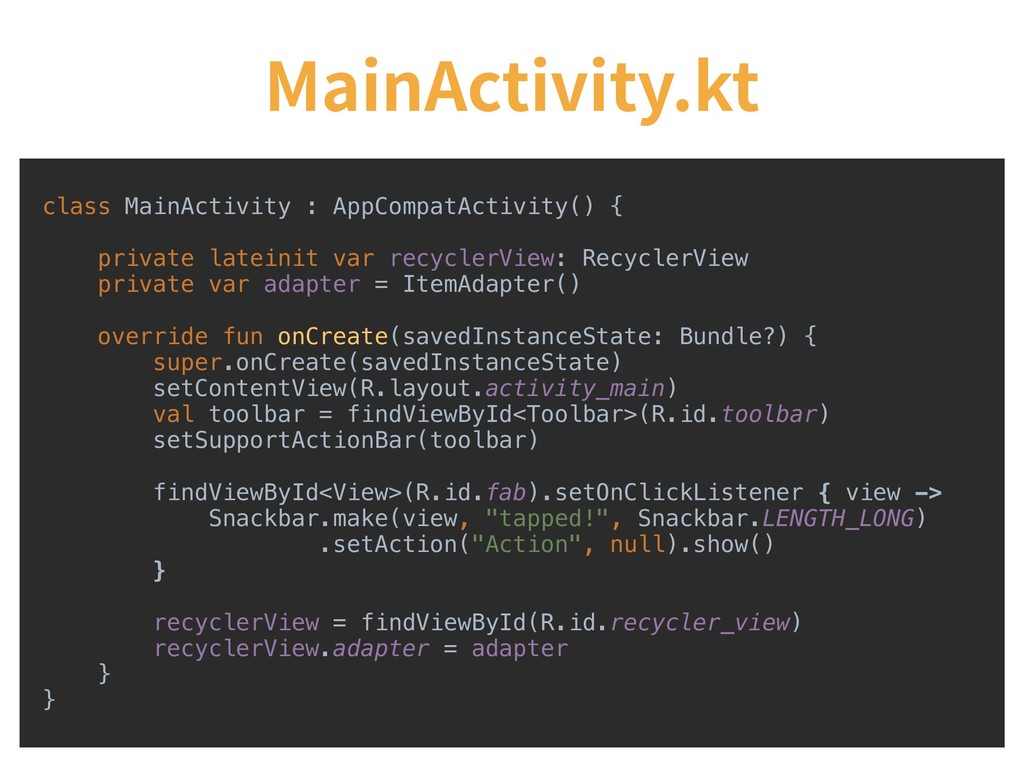 MainActivity.kt class MainActivity : AppCompatA...
