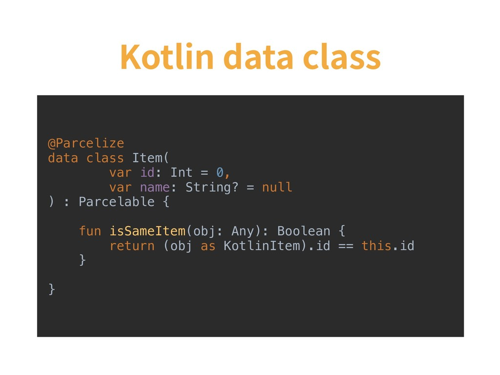 Kotlin data class @Parcelize data class Item( v...