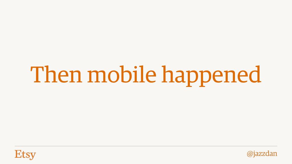 @jazzdan Then mobile happened