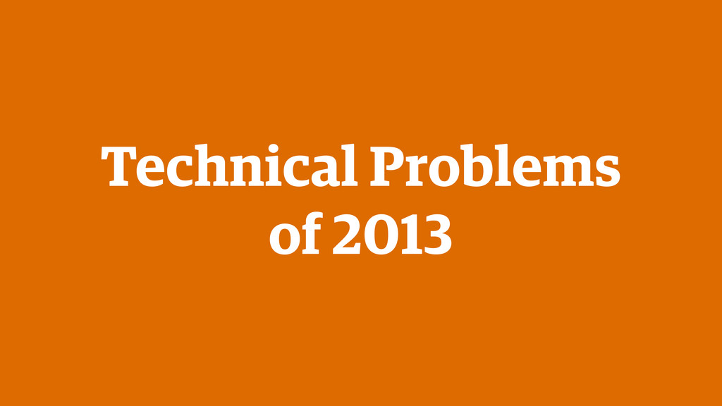 Technical Problems of 2013