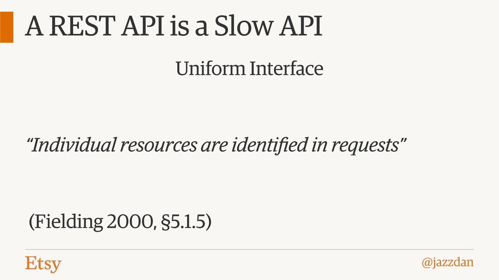 @jazzdan A REST API is a Slow API Uniform Inter...