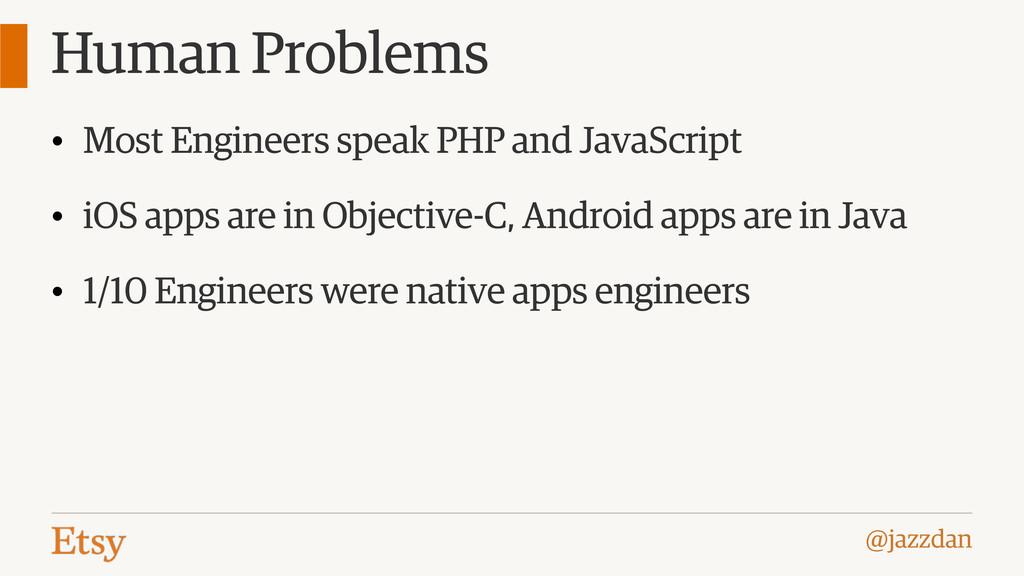@jazzdan Human Problems • Most Engineers speak ...