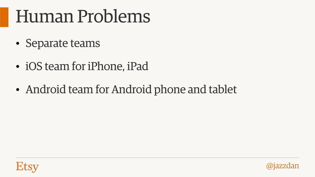@jazzdan Human Problems • Separate teams • iOS ...