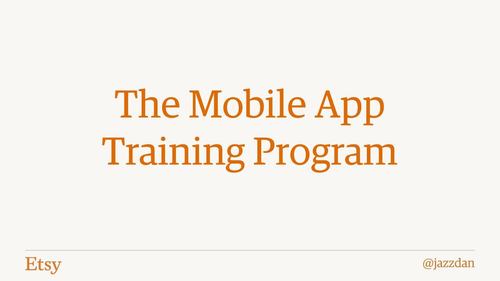 @jazzdan The Mobile App Training Program