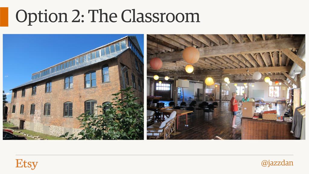 @jazzdan Option 2: The Classroom