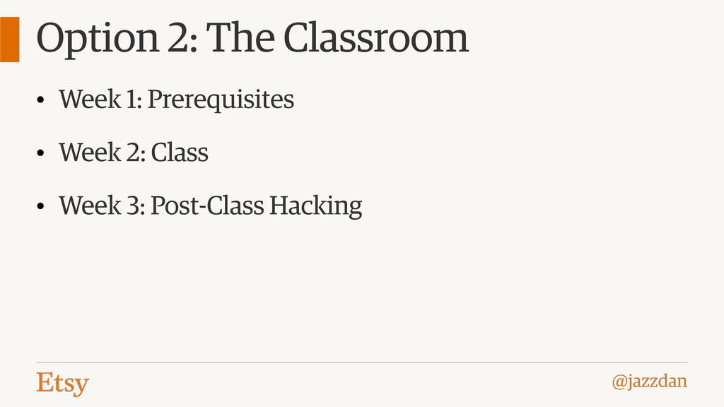 @jazzdan Option 2: The Classroom • Week 1: Prer...
