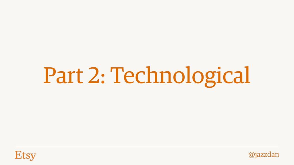 @jazzdan Part 2: Technological