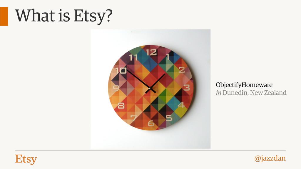 @jazzdan What is Etsy? ObjectifyHomeware in Dun...